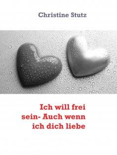 eBook: Ich will frei sein- Auch wenn ich dich liebe