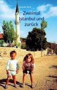 eBook: Zweimal Istanbul und zurück