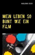 eBook: Mein Leben so bunt wie ein Film