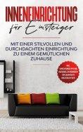 eBook: Inneneinrichtung für Einsteiger: Mit einer stilvollen und durchdachten Einrichtung zu einem gemütlic