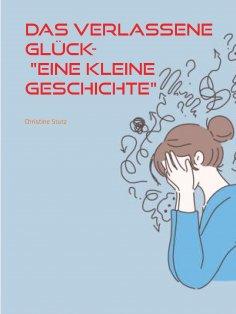 """eBook: Das verlassene Glück- """"Eine kleine Geschichte"""""""