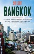 eBook: So lebt Bangkok: Der perfekte Reiseführer für einen unvergesslichen Aufenthalt in Bangkok inkl. Insi