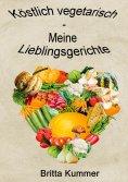 eBook: Köstlich vegetarisch - Meine Lieblingsgerichte
