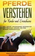 eBook: Pferde verstehen für Kinder und Erwachsene: Praktisches Pferdewissen einfach dargestellt - inkl. sof