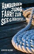 eBook: Hamburger Jung fährt zur See und berichtet ...