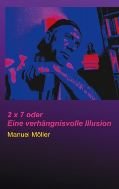 eBook: 2 x 7 oder Eine verhängnisvolle Illusion