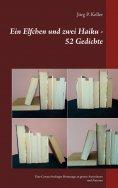 eBook: Ein Elfchen und zwei Haiku - 52 Gedichte
