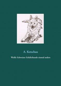 eBook: Weiße Schweizer Schäferhunde einmal anders