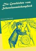 eBook: Die Geschichte vom Schneckenmückenpferd
