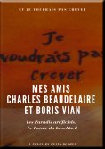 eBook: Mes Amis Charles Beaudelaire et Boris Vian