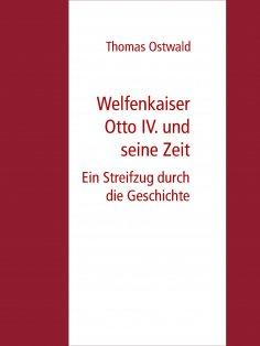 eBook: Welfenkaiser Otto IV.  und seine Zeit