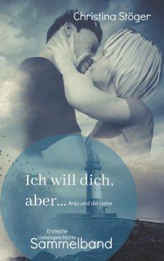 eBook: Ich will dich, aber ... Anja und die Liebe
