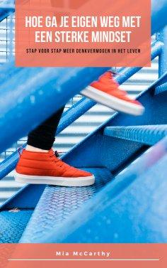 eBook: Hoe Ga Je Eigen Weg Met Een Sterke Mindset