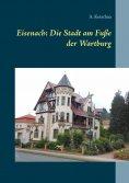 eBook: Eisenach: Die Stadt am Fuße der Wartburg