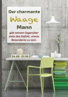 eBook: Der charmante Waage Mann gibt seinem Gegenüber stets das Gefühl, etwas Besonderes zu sein