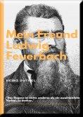 eBook: MEIN FREUND LUDWIG FEUERBACH - DER PHILOSOPH