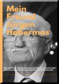 eBook: MEIN FREUND JÜRGEN HABERMAS