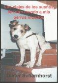 eBook: Los viajes de los sueños del otro mundo a mis perros muertos