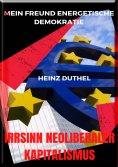 eBook: Mein Freund Energetische Demokratie - IRRSINN NEOLIBERALER KAPITALISMUS