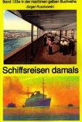 eBook: Schiffsreisen damals - Band 123 Teil 2 in der maritimen gelben Buchreihe bei Jürgen Ruszkowski