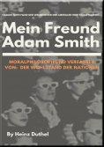 eBook: Mein Freund Adam Smith - Moralphilosoph