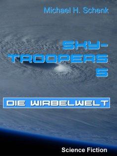 ebook: Sky-Troopers 5 - Die Wirbelwelt