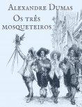 eBook: Alexandre Dumas: Os três mosqueteiros