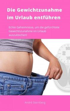 ebook: Die Gewichtszunahme im Urlaub entführen