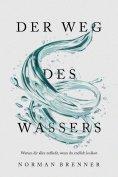 eBook: Der Weg des Wassers: Warum dir alles zufließt, wenn du endlich loslässt