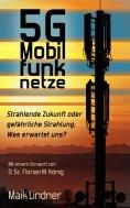 eBook: 5G Mobilfunknetze: Strahlende Zukunft oder gefährliche Strahlung; Was erwartet uns?
