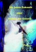 eBook: Die letzte Zukunft oder Tränen der Galaxie