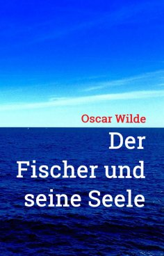 ebook: Oscar Wilde: Der Fischer und seine Seele