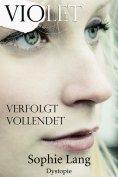 eBook: Violet - Verfolgt / Vollendet - Buch 6-7