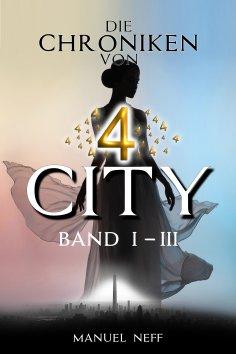 eBook: Die Chroniken von 4 City - Band 1-3