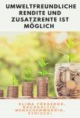 eBook: Umweltfreundliche Rendite und Zusatzrente ist möglich