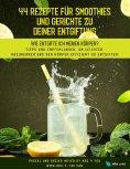 eBook: 44 Rezepte für Smoothies und Gerichte zu deiner Entgiftung