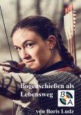 eBook: Bogenschießen als Lebensweg