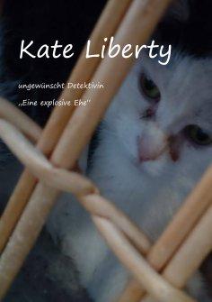 """eBook: Kate Liberty Ungewünscht Detektivin """"Eine explosive Ehe"""""""
