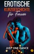 eBook: Erotische Kurzgeschichte für Frauen: Just one Dance