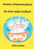 eBook: Kummers Schlemmerkochbuch - das etwas andere Kochbuch!
