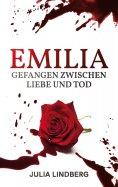 eBook: Emilia - Gefangen zwischen Liebe und Tod