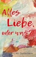 eBook: Alles Liebe oder was?
