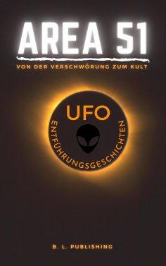 eBook: AREA 51 | von der Verschwörung zum Kult & UFO ENTFÜHRUNGSGESCHICHTEN