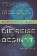 eBook: Die Reise Beginnt (Die Drei-Welten-Saga: 1)