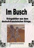 eBook: Im Busch / Kriegsbilder aus dem dt.-franz. Krieg