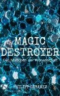 eBook: Magic Destroyer - Das Mädchen der Wissenschaft