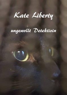 eBook: Kate Liberty - Ungewollt Detektivin