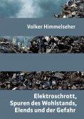 eBook: Elektroschrott, Spuren des Wohlstands, Elends und der Gefahr