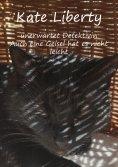 eBook: Kate Liberty - Unerwartet Detektivin / Auch eine Geisel hat es nicht leicht