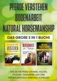 eBook: Pferde verstehen   Bodenarbeit   Natural Horsemanship - Das große 3 in 1 Buch: Wie Sie Ihr Pferd opt